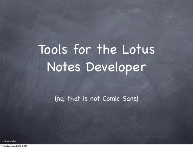 Tools for the Lotus                           Notes Developer                            (no, that is not Comic Sans) ©   ...