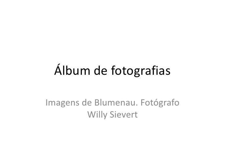 Álbum de fotografias<br />Imagens de Blumenau. Fotógrafo Willy Sievert<br />