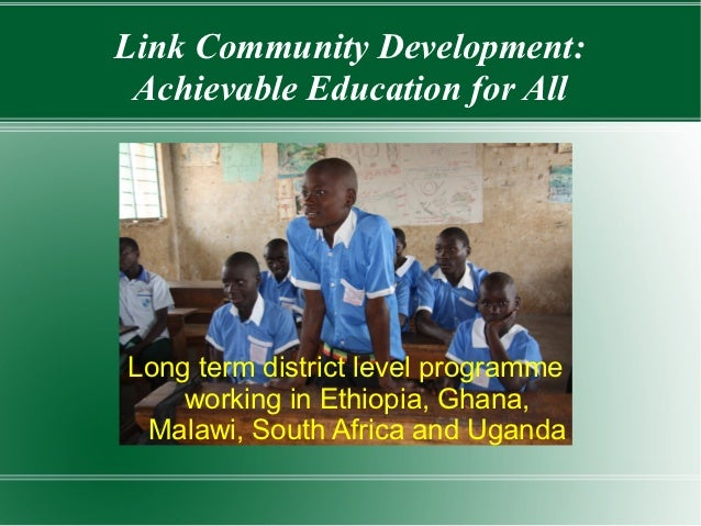 Link Community Development: Achievable Education for AllLong term district level programme    working in Ethiopia, Ghana, ...