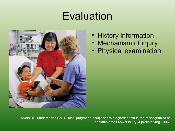Evaluation <ul><ul><li>History information </li></ul></ul><ul><ul><li>Mechanism of injury </li></ul></ul><ul><ul><li>Physi...