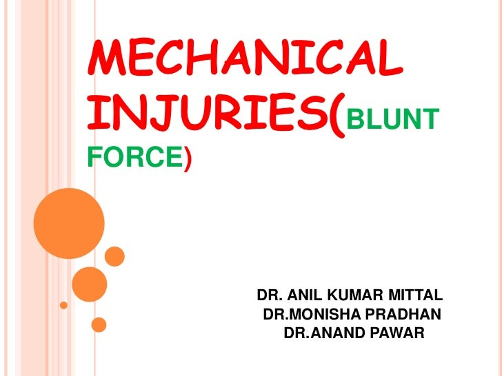 MECHANICAL INJURIES(BLUNT FORCE)<br />DR. ANIL KUMAR MITTAL<br />                       DR.MONISHA PRADHAN<br />  DR.ANAND...