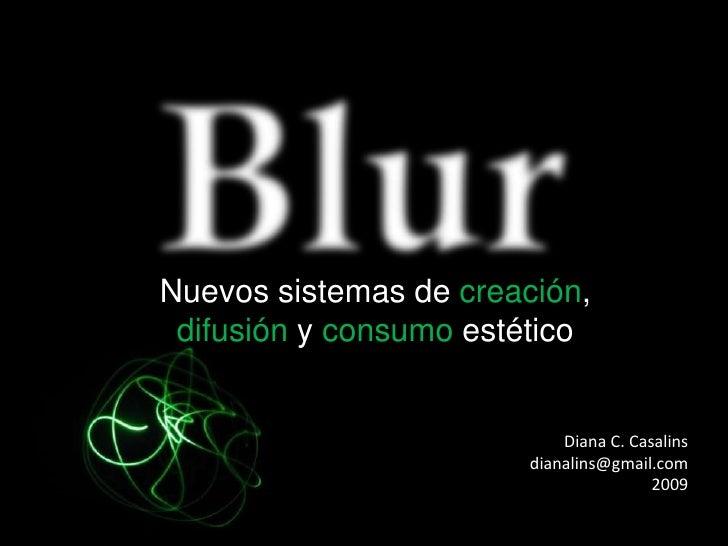 Nuevos sistemas de creación, difusión y consumo estético<br />Diana C. Casalins<br />dianalins@gmail.com<br />2009<br />