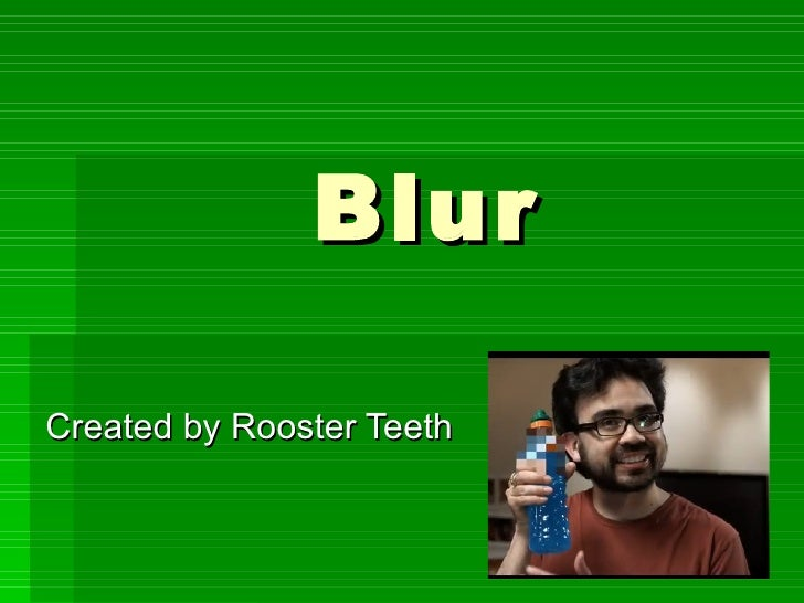Blur Created by Rooster Teeth