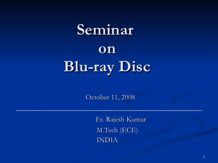 Seminar  on Blu-ray Disc October 11, 2008 Er. Rajesh Kumar   M.Tech (ECE)   INDIA