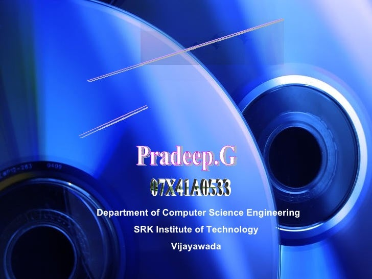 A Seminar Report on Blu Ray Disk Presented by Pradeep.G 07X41A0533 Department of Computer Science Engineering SRK Institut...