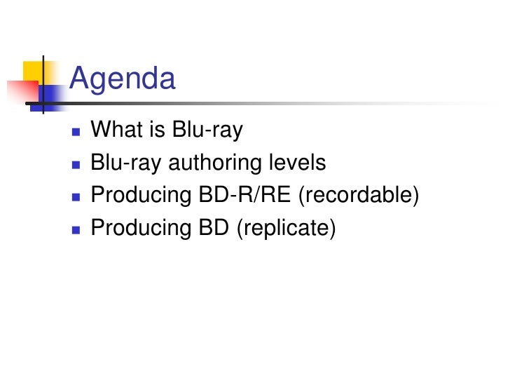 Agenda     What is Blu-ray       Blu-ray authoring levels       Producing BD-R/RE (recordable)       Producing BD (repl...