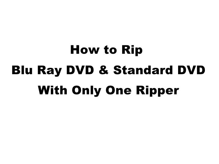 How to Rip  Blu Ray DVD & Standard DVD With Only One Ripper
