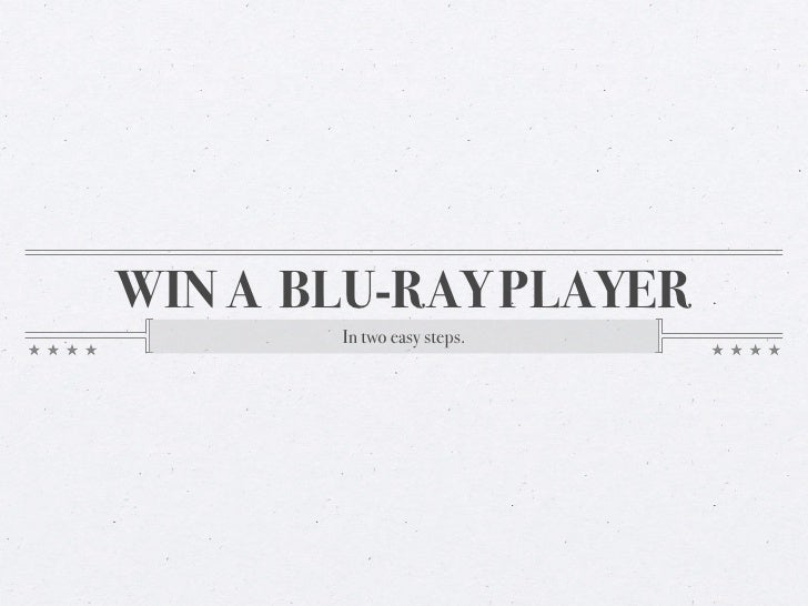 WIN A BLU-RAY PLAYER        In two easy steps.