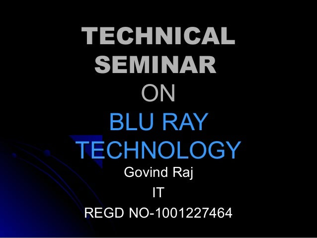 TECHNICAL SEMINAR ON BLU RAY TECHNOLOGY Govind Raj IT REGD NO-1001227464