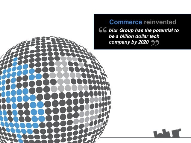 Commerce reinvented blur Group has the potential to be a billion dollar tech company by 2020