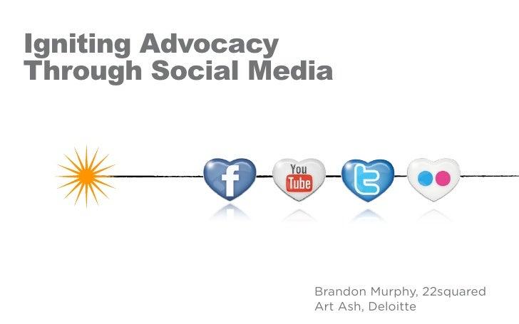 Igniting Advocacy Through Social Media                       Brandon Murphy, 22squared                   Art Ash, Deloitte