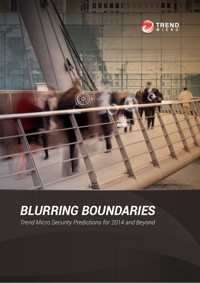 BLURRING BOUNDARIES Trend Micro Security Predictions for 2014 and Beyond
