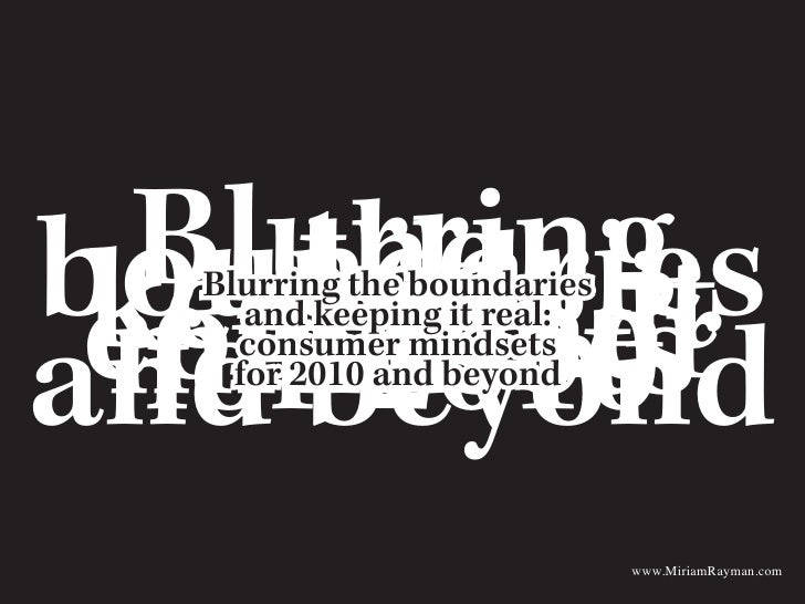 Blurring      the it boundaries     and  keeping and real:  consumer  mindsets   Blurring the boundaries     forbeyond    ...