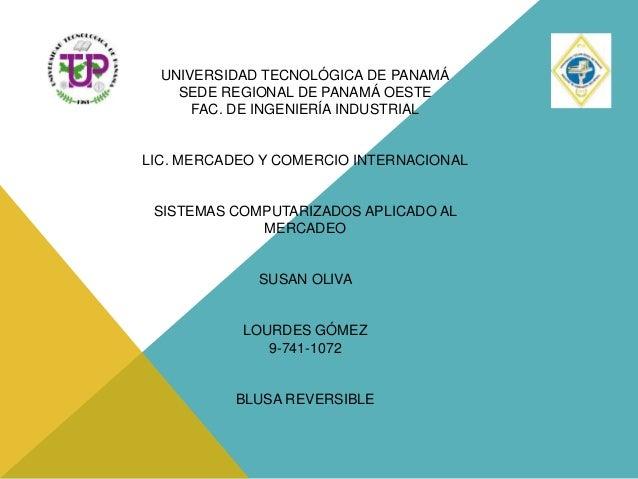 UNIVERSIDAD TECNOLÓGICA DE PANAMÁ SEDE REGIONAL DE PANAMÁ OESTE FAC. DE INGENIERÍA INDUSTRIAL LIC. MERCADEO Y COMERCIO INT...