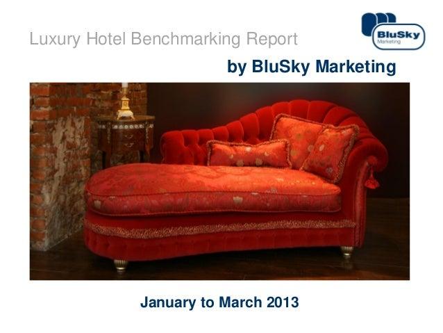 1www.bluskymarketing.comLuxury Hotel Benchmarking Reportby BluSky MarketingJanuary to March 2013