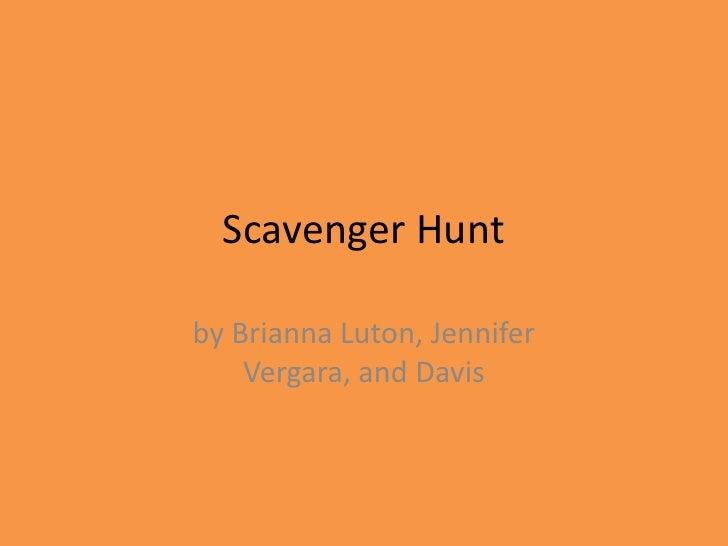 Scavenger Hunt<br />by Brianna Luton, Jennifer Vergara, and Davis<br />
