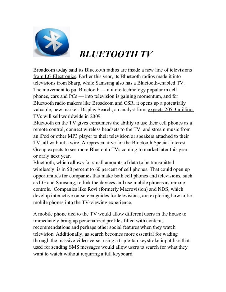 BLUETOOTH TVBroadcom today said its Bluetooth radios are inside a new line of televisionsfrom LG Electronics. Earlier this...