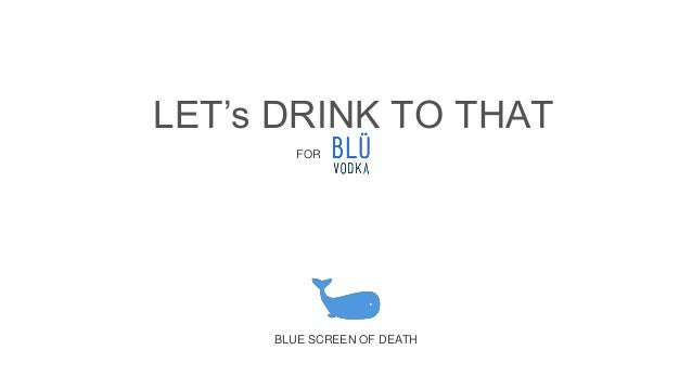 BLUE SCREEN OF DEATH FOR LET's DRINK TO THAT