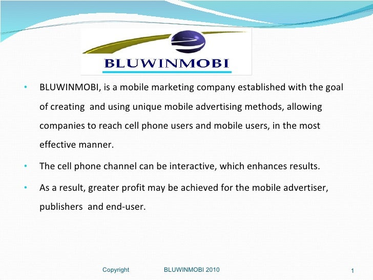 <ul><li>BLUWINMOBI, is a mobile marketing company established with the goal of creating  and using unique mobile advertisi...