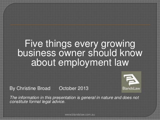 Five things every growing business owner should know about employment law By Christine Broad  October 2013  The informatio...