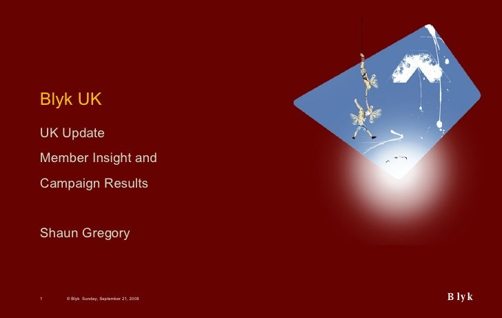 Blyk UK UK Update Member Insight and  Campaign Results Shaun Gregory