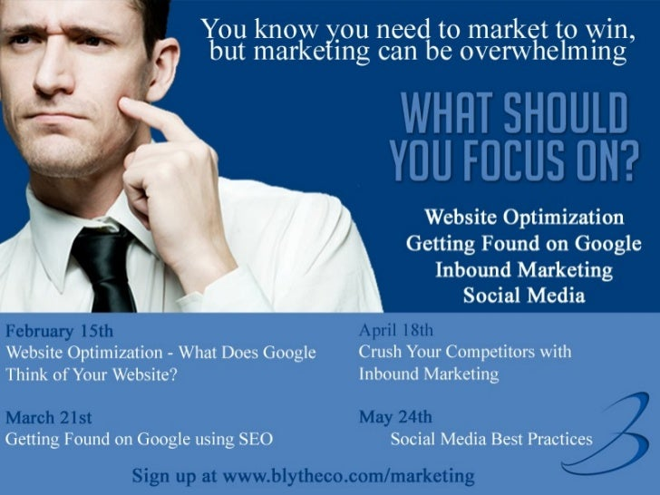 Webinar SeriesFebruary 15 th    Website Optimization - What Does Google Think of Your Website?March 21 st    Getting Found...