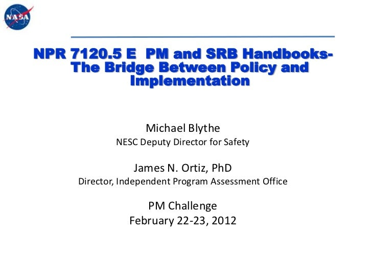 NPR 7120.5 E PM and SRB Handbooks-    The Bridge Between Policy and           Implementation                    Michael Bl...