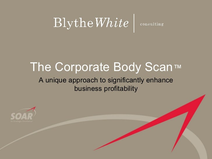The Corporate Body Scan™ A unique approach to significantly enhance           business profitability