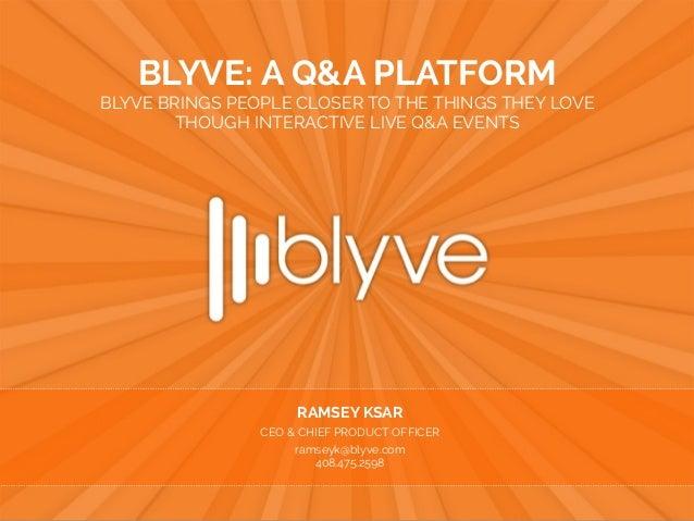 blyve.com | @blyve JEFFREY COHEN CHAIRMAN & CEO jcohen@blyve.com | 925.922.0458 BLYVE: A Q&A PLATFORM BLYVE BRINGS PEOPLE ...