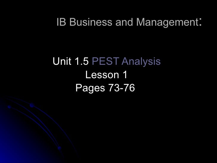 IB Business and Management : Unit 1.5  PEST Analysis Lesson 1 Pages 73-76