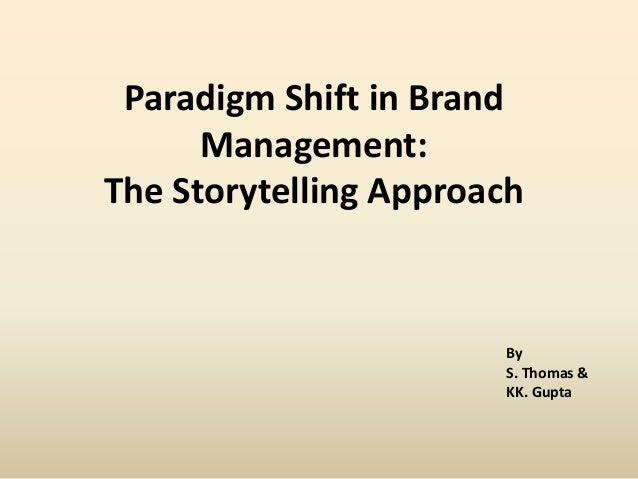 Paradigm Shift in Brand      Management:The Storytelling Approach                       By                       S. Thomas...