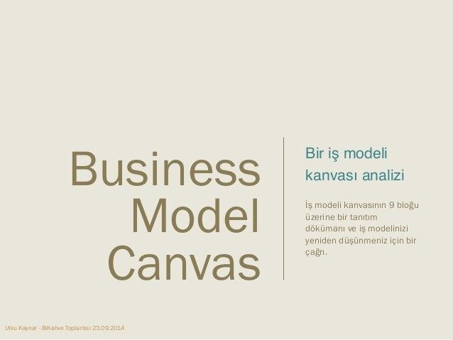 """Utku Kaynar - BiKahve Toplantısı 23.09.2014  Bir iş modeli  kanvası analizi""""  """"  İş modeli kanvasının 9 bloğu  üzerine bir..."""