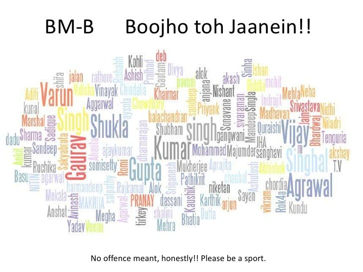 BM-B      BoojhotohJaanein!!<br />No offence meant, honestly!! Please be a sport.<br />