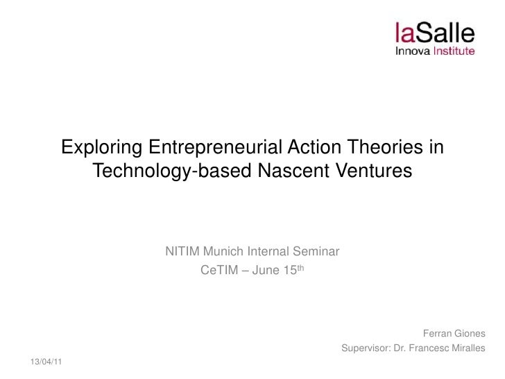 Exploring Entrepreneurial Action Theories in Technology-based Nascent Ventures<br />NITIM Munich Internal Seminar<br />CeT...
