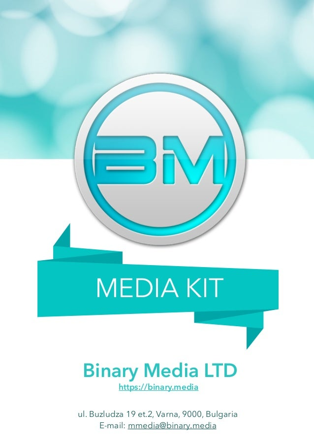 MEDIA KIT Binary Media LTD https://binary.media ul. Buzludza 19 et.2, Varna, 9000, Bulgaria E-mail: mmedia@binary.media