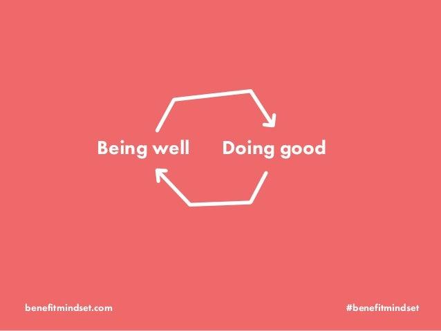 Doing goodBeing well benefitmindset.com #benefitmindset