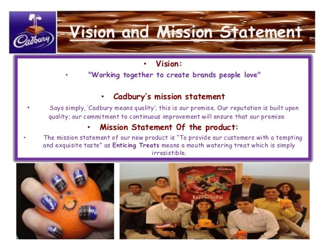 vision statement of cadbury This case study mondelez international marketing case analysis and other vision statement 8 of the former kraft foods inc such as cadbury and.