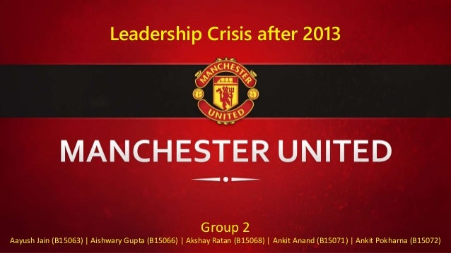 Manchester united leadership crisis after 2013 leadership crisis after 2013 group 2 aayush jain b15063 aishwary gupta b15066 voltagebd Images