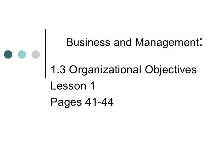 Business and Management : 1.3 Organizational Objectives  Lesson 1 Pages 41-44
