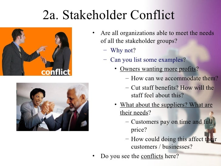 stakeholders conflict Stakeholder analysis in conflict resolution, project management, and business  administration, is the process of the assessing a decision's impact on relevant.
