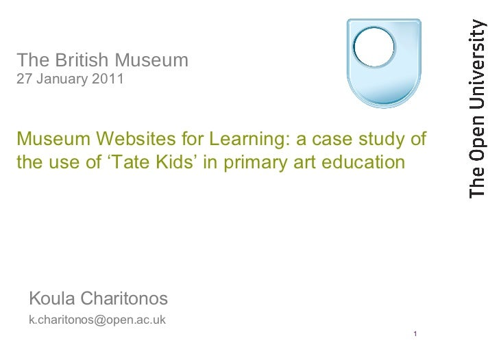 The British Museum 27 January 2011 Museum Websites for Learning: a case study of the use of 'Tate Kids' in primary art edu...