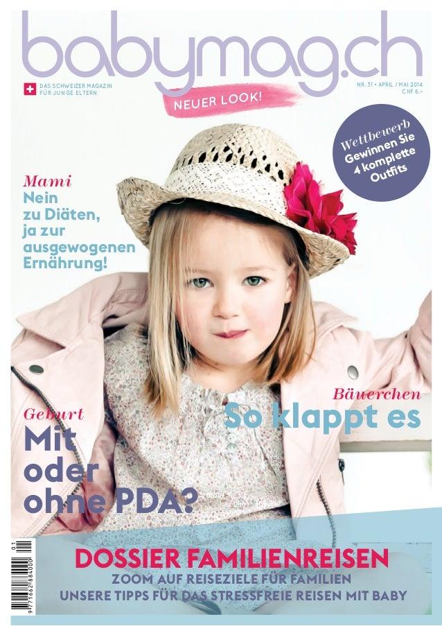 1 NEUER LOOK! DAS SCHWEIZER MAGAZIN FÜR JUNGE ELTERN Nr. 31 • APRIL / MAI 2014 CHF 6.– Geburt Mit oder ohne PDA? Bäuerchen...