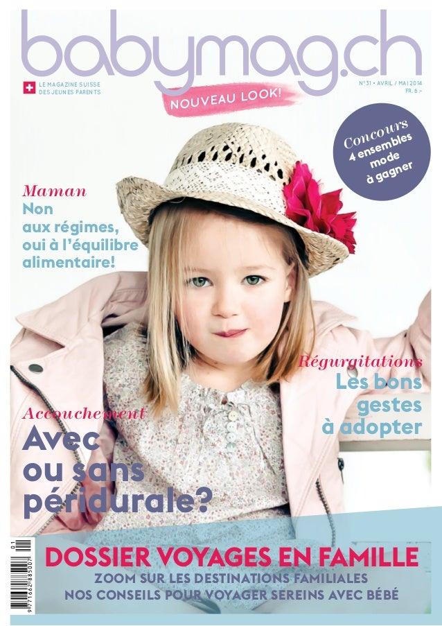 1 NOUVEAU LOOK! Le magazine suisse DEs jeunes parents N°31 • AVRIL / MAI 2014 FR. 6.– Accouchement Avec ou sans péridurale...