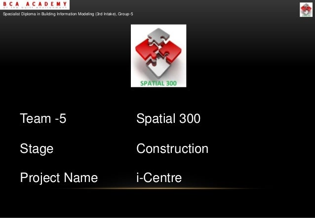 Team -5 Spatial 300 Stage Construction Project Name i-Centre Specialist Diploma in Building Information Modeling (3rd Inta...
