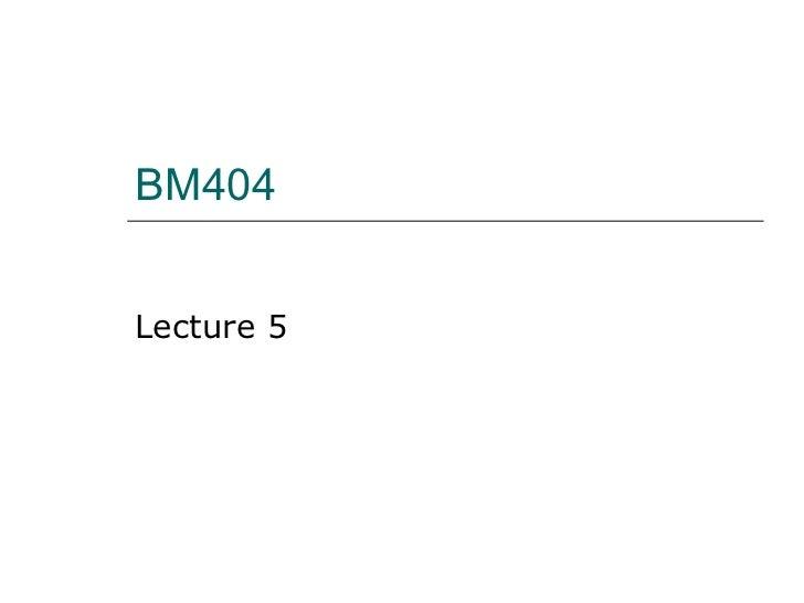 BM404 Lecture 5