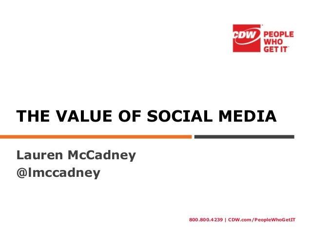 800.800.4239 | CDW.com/PeopleWhoGetITTHE VALUE OF SOCIAL MEDIALauren McCadney@lmccadney