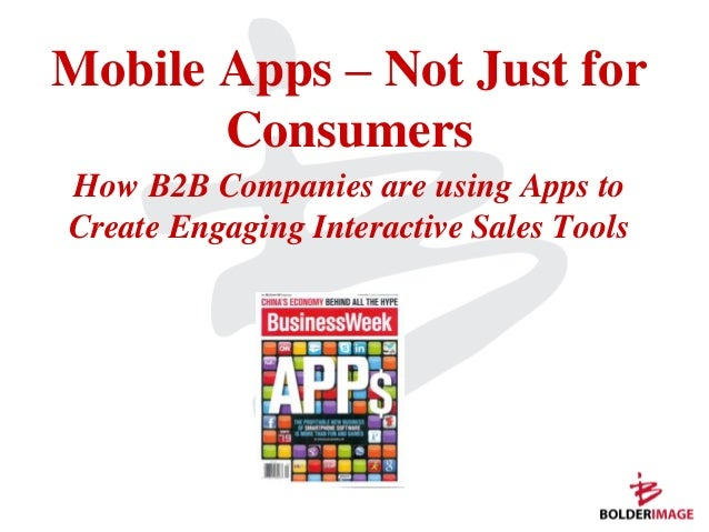 Mobile Apps – Not Just for       ConsumersHow B2B Companies are using Apps toCreate Engaging Interactive Sales Tools