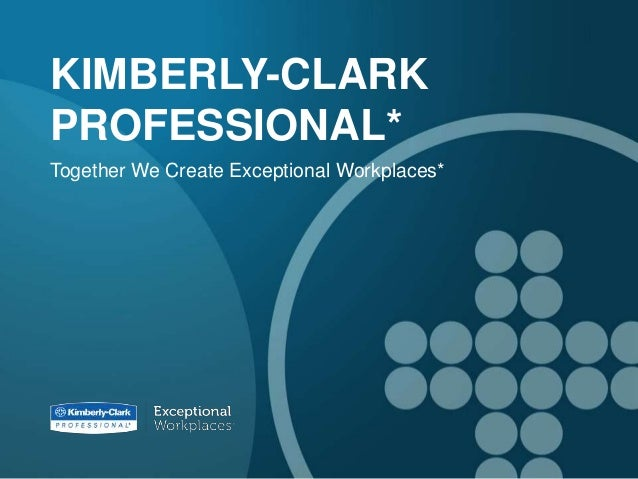 KIMBERLY-CLARKPROFESSIONAL*Together We Create Exceptional Workplaces*