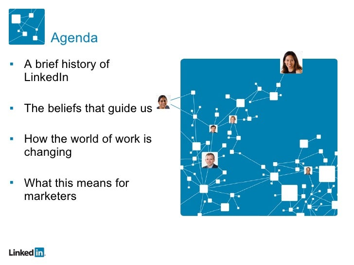 Agenda <ul><li>A brief history of LinkedIn </li></ul><ul><li>The beliefs that guide us </li></ul><ul><li>How the world of ...