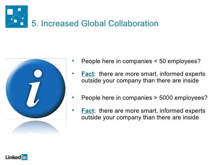 5. Increased Global Collaboration <ul><ul><li>People here in companies < 50 employees? </li></ul></ul><ul><ul><li>Fact :  ...